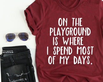 17ccae3275b2 On the Playground is Where I spend most of my days    teacher shirt   Funny  Mom Shirt    teacherlife    Funny Teacher Shirt    Teacher