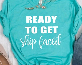 06d726b5f Ready to get Ship Faced // Cruising and Boozing Shirt // Cruise Shirt //  Wine and Booze // Funny Cruise Shirt // Cruise Tee // Beach Shirt