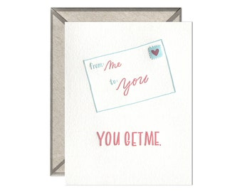 You Get Me snail mail letterpress card valentine's day