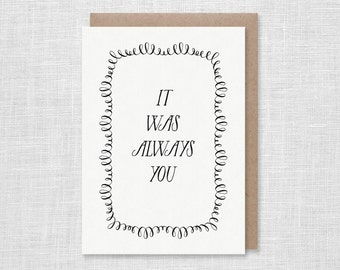 It Was Always You Letterpress Card - Anniversary, Valentines Day, Love