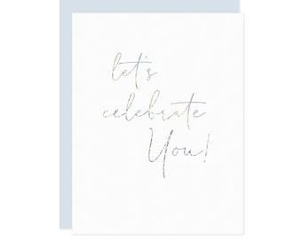 Let's Celebrate You Card - Iridescent Foil Birthday Card, Celebration Card, Congratulations Card, Graduation Card, Congrats, Happy Birthday