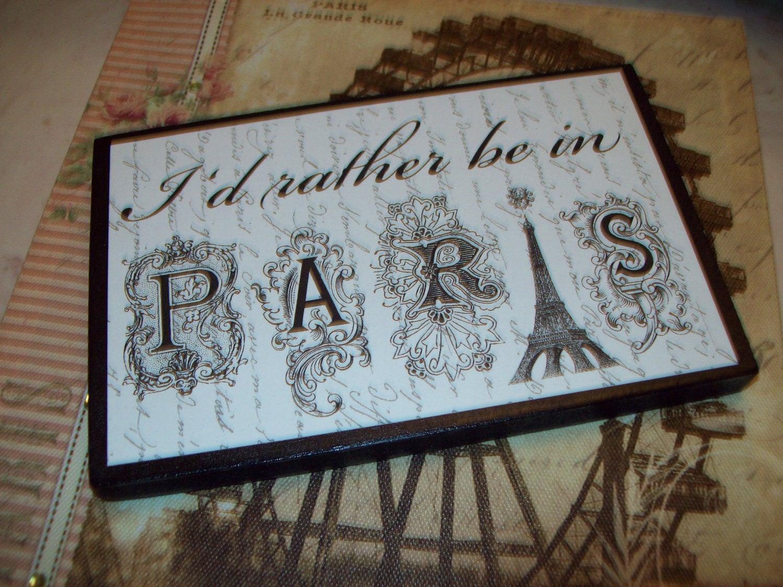 I\'d rather be in Paris shelf sitter sign Pars decor | Etsy
