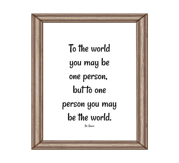 Printable Dr Seuss Quote To The World You May Be One Person Etsy