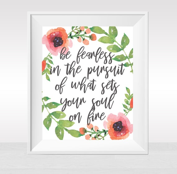 Printable Be Fearless In The Pursuit Of What Sets Your Soul On Fire