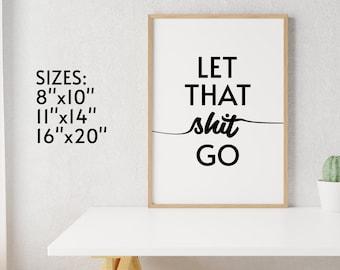 "Let that shit go | Printable Bathroom Sign | Funny Bathroom Art | INSTANT DOWNLOAD 8""X10"" 11""X14"" 16""X20"""