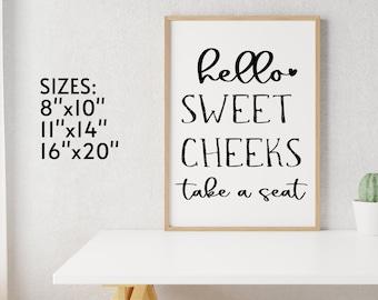 "Hello Sweet Cheeks Take A Seat | Printable Bathroom Sign | Funny Bathroom Art | INSTANT DOWNLOAD 8""X10"" 11""X14"" 16""X20"""