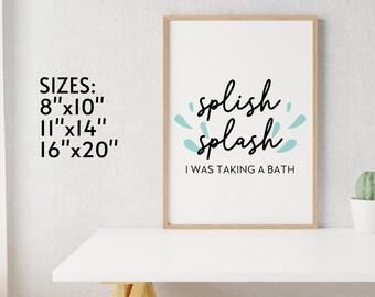 "Splish Splash I Was Taking A Bath | Printable Bathroom Sign | Minimalist Bathroom Art | INSTANT DOWNLOAD 8""X10"" 11""X14"" 16""X20"""