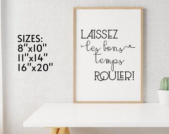 "Laissez les bons temps rouler! | Let the good times roll | Printable Wall Art | Motivational Quote | Instant Download 8""X10"" 11""X14"" 16""X20"""