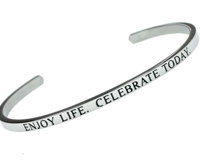 Enjoy Life Celebrate Today - Inspirational Message Simple Classic Stainless Steel Bangle Cuff Bracelet For Men and Women