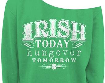 ST PATRICKS DAY Ladies Slouchy Sweater - Irish Today Hungover Tomorrow - Womens Off The Shoulder Slouchy Sweatshirt - Sizes xs - xxxl