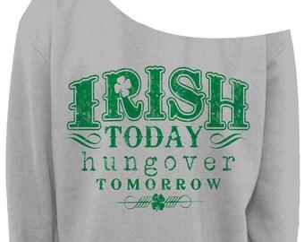 LADIES St PATRICKS DAY Slouchy Sweater - Irish Today Hungover Tomorrow - Womens Off The Shoulder Slouchy Sweatshirt - Sizes xs - xxxl