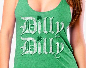St PATRICKS DAY Shirt for Ladies - Dilly Dilly - Ladies Tri Blend Racerback Tank - sizes xs - xxl