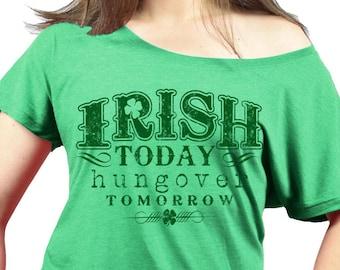 09ed88a87bcdd ST PATRICKS DAY Ladies Slouchy Shirt - Irish Today Hungover Tomorrow -  Premium Triblend Womens Slouchy Shirt - Sizes xs - xxl