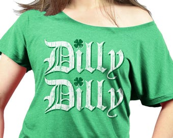 ST PATRICKS DAY Ladies Slouchy Shirt - Dilly Dilly - Premium Triblend Womens Slouchy Shirt - Sizes xs - xxl