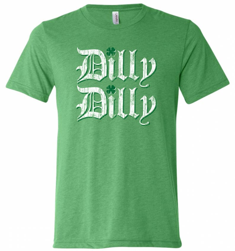 614c1a45b54 ST. PATRICKS DAY Tee Shirt Dilly Dilly Premium Fashion