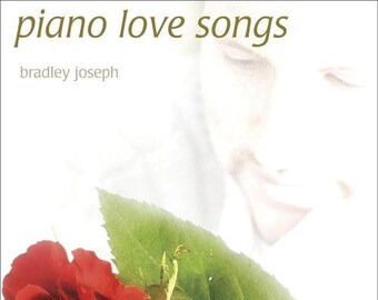 Piano Love Songs (CD): Greatest Instrumental Romantic Solo Piano Songs Ever Recorded!