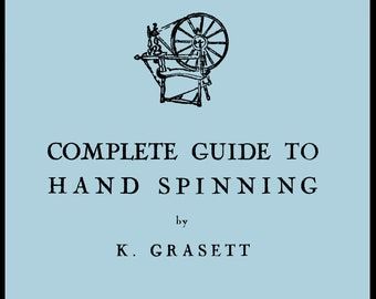 Complete Guide to Hand Spinning by Grasset c.1920 - How To Spin Your Own Fibers