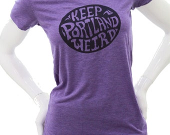 Keep Portland Weird - Soft Lightweight T Shirt - Slim Fitted in scoop & V neck