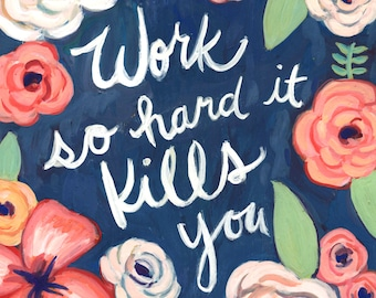 Work So Hard It Kills You - Funny Reverse Psychology Hard Work Illustration Reproduction Print - Funny Cute Gouache Workaholic Work Ethic