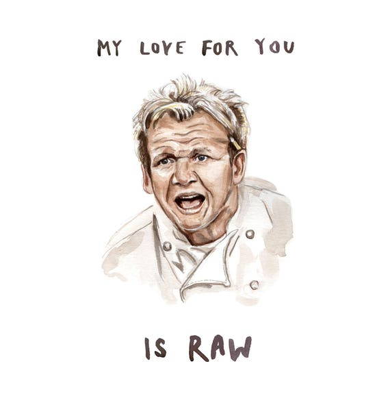 My Love For You Is Raw Gordan Ramsay Greeting Card Funny Etsy