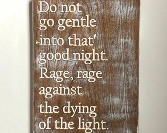 Do not go gentle into that good night.  Rage, rage against the dying of the light.  Carved wood sign.  favorite poem - man cave sign - art