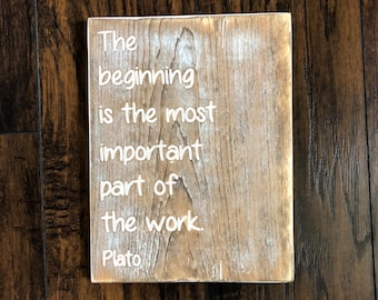 The beginning is the most important part of the work wood carved sign Plato Athenian philosopher quote - encouragement gift - new start gift