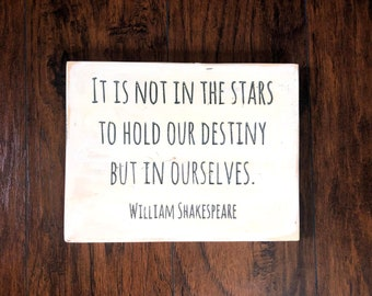 Shakespeare quote  William Shakespeare - wood sign - your destiny - in the stars - hopeful gift - encouragement - believe - uplifting