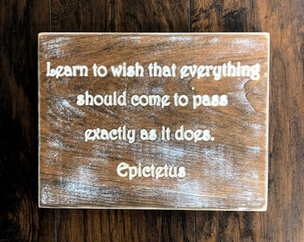 learn to wish that everything should come to pass - Epictetus - wood carved sign - faith - believe in fate gift  greek philosopher quote -