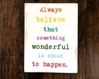 Always believe that something wonderful is about to happen - encouragement - be positive - uplifting gift - bright future - look ahead