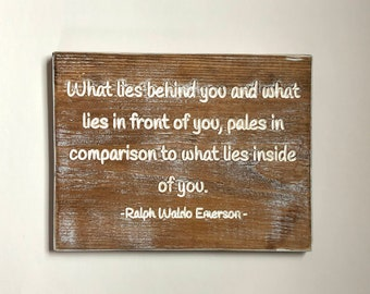 Ralph Waldo Emerson quote - wood sign - encouragement gift - graduation gift - what lies inside of you - empower motivation inspire gift