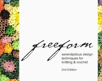 Freeform - serendipitous design techniques for knitting and crochet  - now available as a downloadable e-book