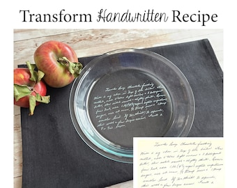 Transform HANDWRITTEN RECIPE into an engraved Pie Plate - Family Favorite for Loved One - Basic or Deep Dish Pie Plate