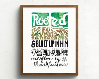 Colossians 2, Rooted and built up in Him,  Strengthened in the Faith you were taught, Overflowing with Thankfulness, Rooted in Christ, Print