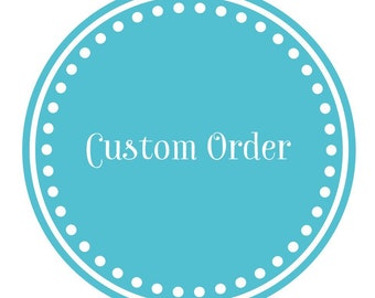 Custom Order For Michelle Ragan