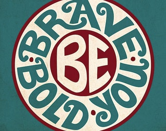 Be Brave Be Bold Be You Inspirational Print