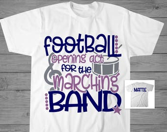 f5ace57f7 Football The Opening Act For The Marching Band T-Shirt | Personalized Band T -Shirt | Marching Band Gift | School Band Shirt | Band Mom Shirt