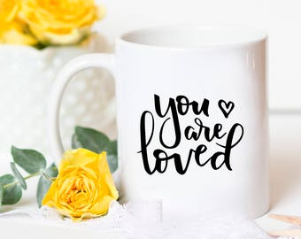 You are Loved Mug -  Love Mug, Encouragement Gift, Anniversary Gift for Her, Best Friend Gift Encouragement Mug, Love Quote