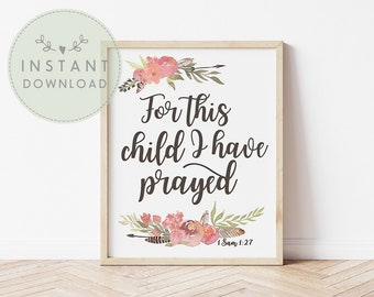INSTANT DOWNLOAD, For this Child I have Prayed, GIRLS Nursery Printable, Watercolor Flower Print, Girls Nursery Print, Digital Download Art