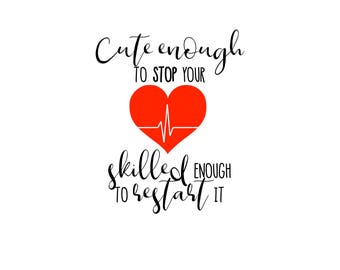 DIGITAL DOWNLOAD - Cute Enough to Stop your Heart - Cut Files (svg, dxf, eps, jpg)