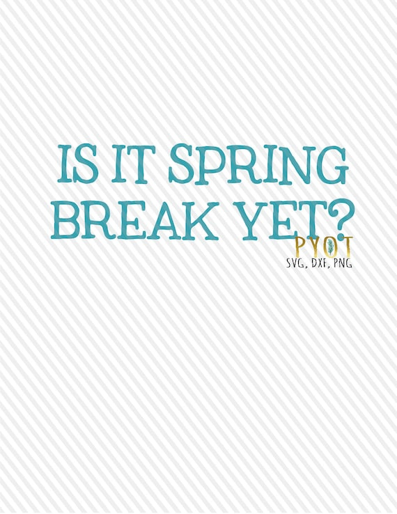 Is It Spring Break Yet Svg Dxf Png Etsy