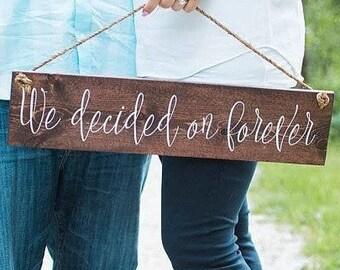 We Decided on Forever Wood Wedding Sign, Engagement Photo Prop Sign , Wedding Picture signs