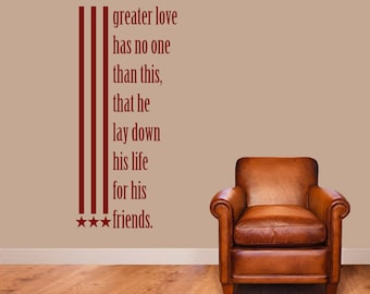 Greater Love Has No One Than This That He Lay Down His Life For His Friends - Patriotic Wall Decals