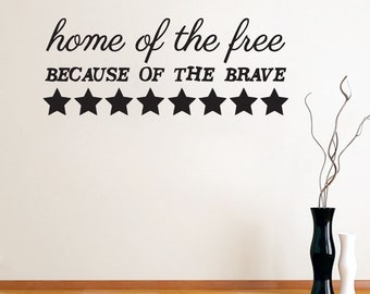 Home Of The Free Because Of The Brave - Patriotic Wall Decals