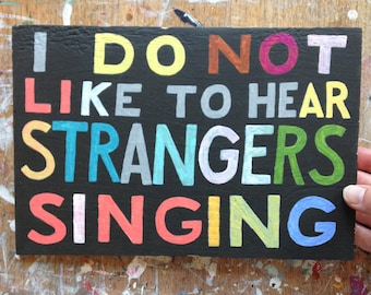 Original painting - I do not like to hear strangers singing