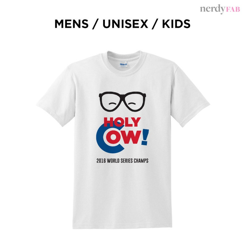 new arrivals 84801 e455a Holy Cow! Cubs 2016 World Series T-Shirts, Baseball/Raglan Long Sleeve  Shirts, Cubs Kids Shirt, Cubbies Ladies Women Shirt, Chicaco Cubs Tee