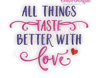 All Things Taste Better With Love  -Instant Download Machine Embroidery Design