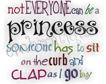 Not Everyone Can Be a Princess...- Instant Email Delivery Download Machine embroidery design