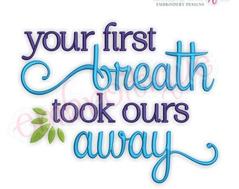Your First Breath Took Ours Away - Design for Boy or Girl - Instant Download Machine embroidery design