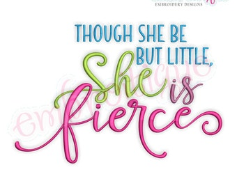 Though She Be But Little, She is Fierce  - Instant Download Machine embroidery design