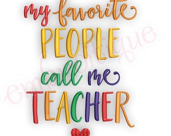My Favorite People Call Me Teacher- Teacher Appreciation   -Instant Download Machine Embroidery Design